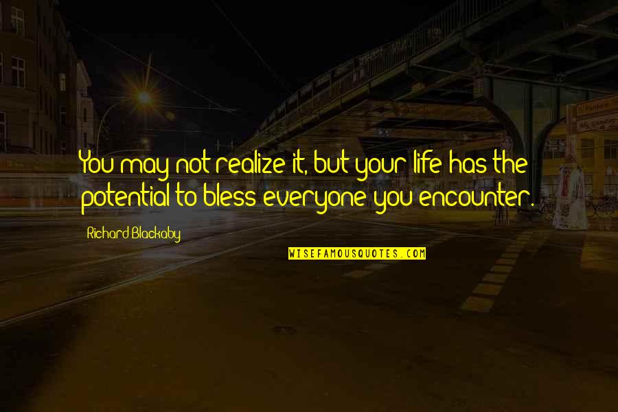 Richard Blackaby Quotes By Richard Blackaby: You may not realize it, but your life