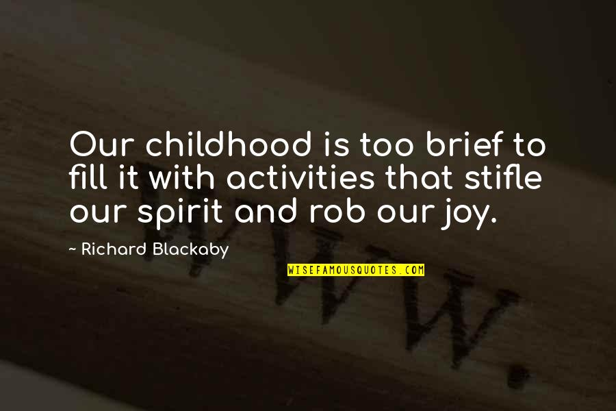 Richard Blackaby Quotes By Richard Blackaby: Our childhood is too brief to fill it