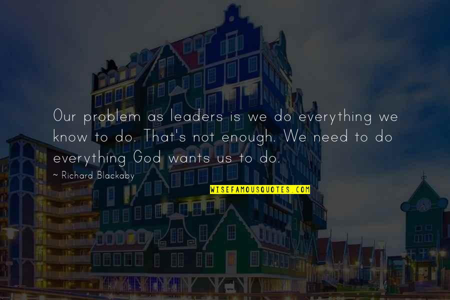 Richard Blackaby Quotes By Richard Blackaby: Our problem as leaders is we do everything