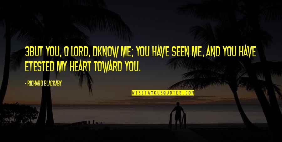 Richard Blackaby Quotes By Richard Blackaby: 3But You, O LORD, dknow me; You have