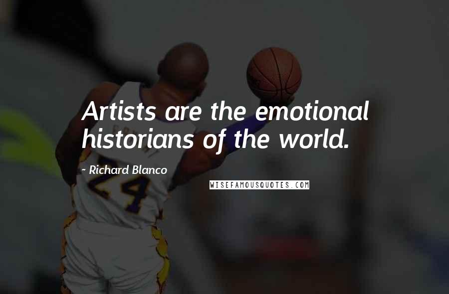 Richard Blanco quotes: Artists are the emotional historians of the world.
