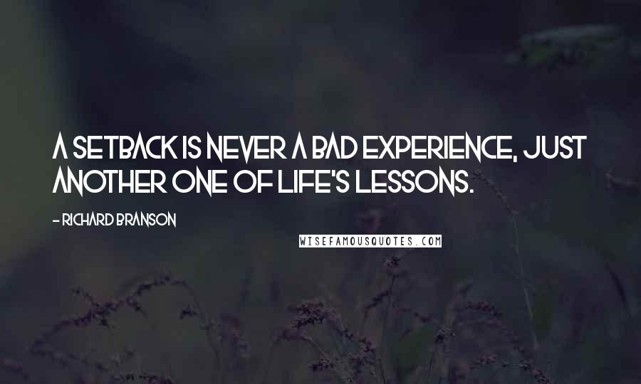 Richard Branson quotes: A setback is never a bad experience, just another one of life's lessons.