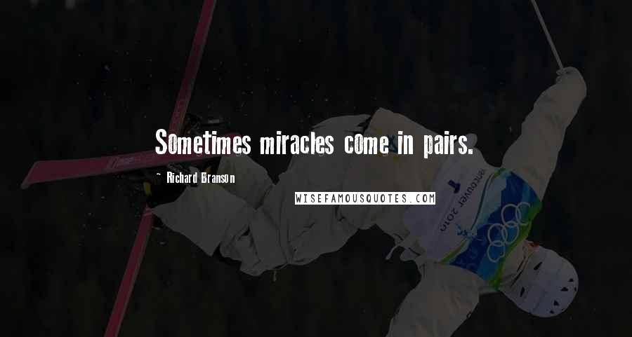 Richard Branson quotes: Sometimes miracles come in pairs.