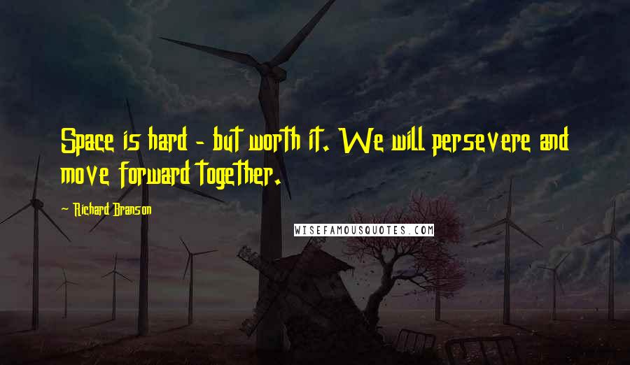 Richard Branson quotes: Space is hard - but worth it. We will persevere and move forward together.