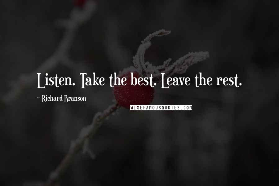 Richard Branson quotes: Listen. Take the best. Leave the rest.