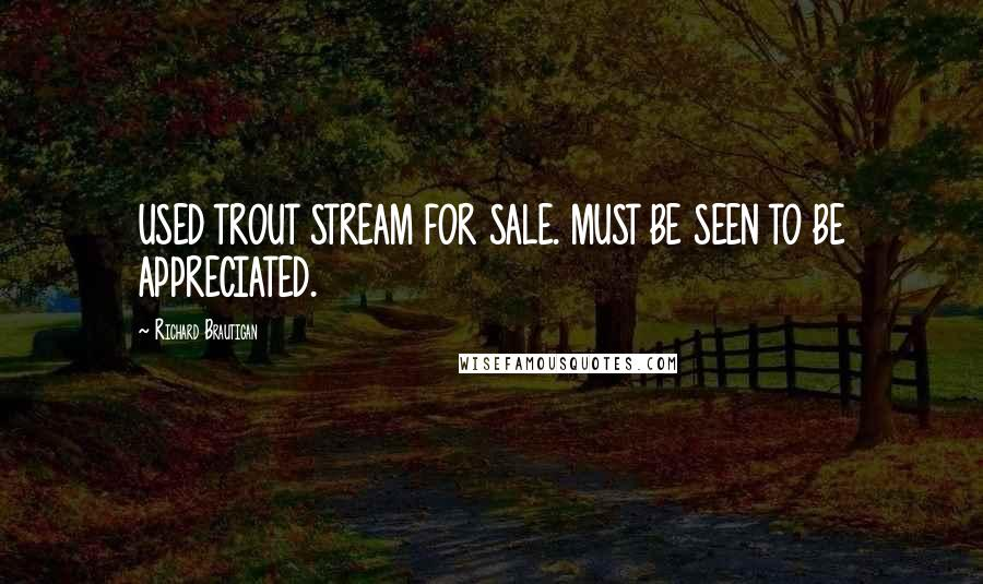 Richard Brautigan quotes: USED TROUT STREAM FOR SALE. MUST BE SEEN TO BE APPRECIATED.