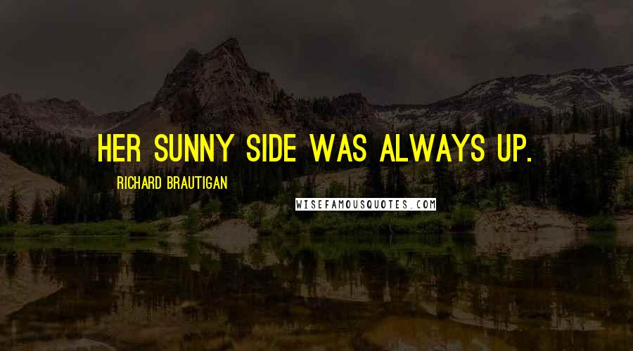 Richard Brautigan quotes: Her sunny side was always up.