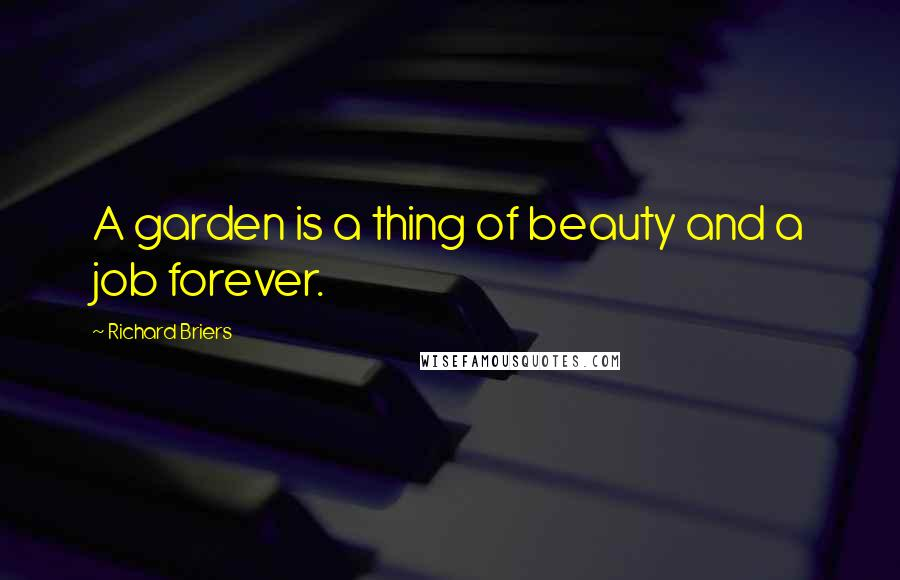 Richard Briers quotes: A garden is a thing of beauty and a job forever.