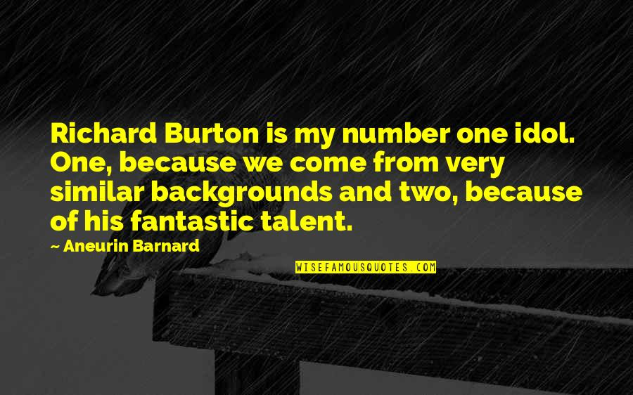 Richard Burton Quotes By Aneurin Barnard: Richard Burton is my number one idol. One,
