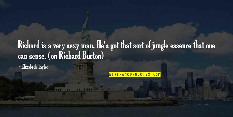 Richard Burton Quotes By Elizabeth Taylor: Richard is a very sexy man. He's got