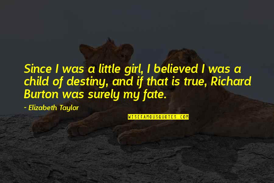 Richard Burton Quotes By Elizabeth Taylor: Since I was a little girl, I believed