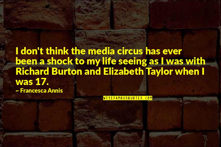 Richard Burton Quotes By Francesca Annis: I don't think the media circus has ever