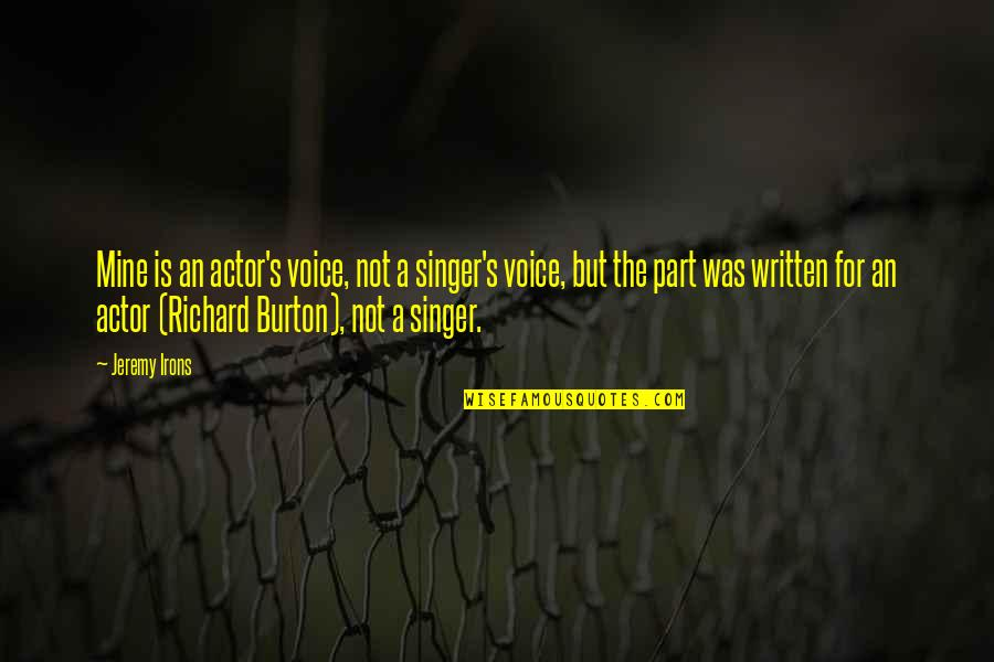 Richard Burton Quotes By Jeremy Irons: Mine is an actor's voice, not a singer's