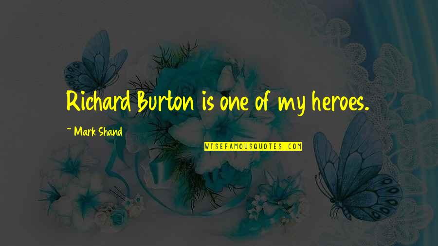 Richard Burton Quotes By Mark Shand: Richard Burton is one of my heroes.