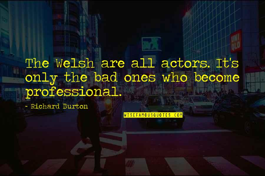 Richard Burton Quotes By Richard Burton: The Welsh are all actors. It's only the