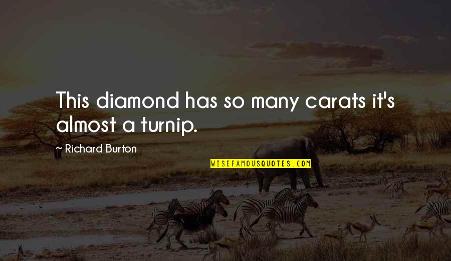 Richard Burton Quotes By Richard Burton: This diamond has so many carats it's almost