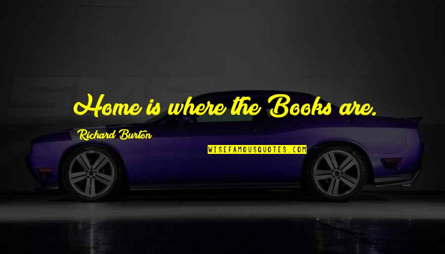 Richard Burton Quotes By Richard Burton: Home is where the Books are.