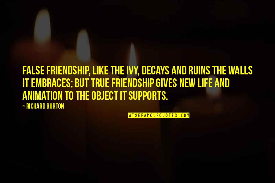 Richard Burton Quotes By Richard Burton: False friendship, like the ivy, decays and ruins
