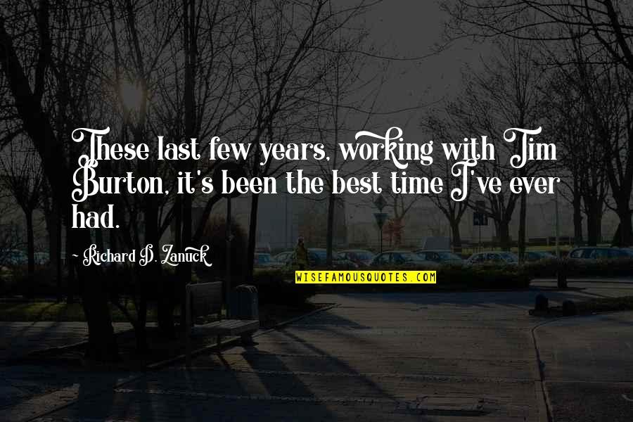 Richard Burton Quotes By Richard D. Zanuck: These last few years, working with Tim Burton,
