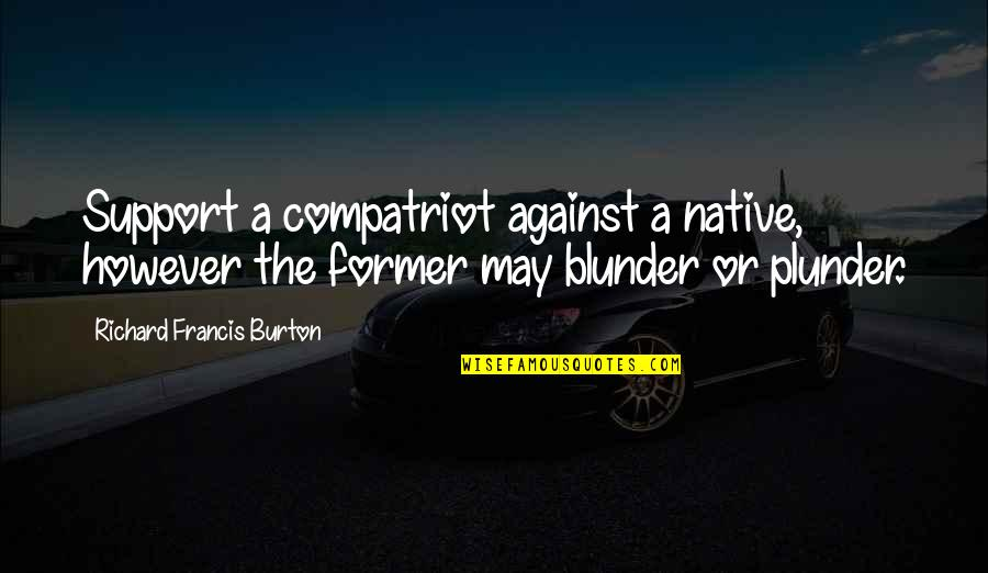 Richard Burton Quotes By Richard Francis Burton: Support a compatriot against a native, however the