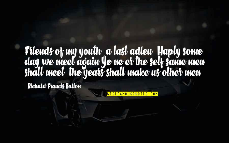 Richard Burton Quotes By Richard Francis Burton: Friends of my youth, a last adieu! Haply