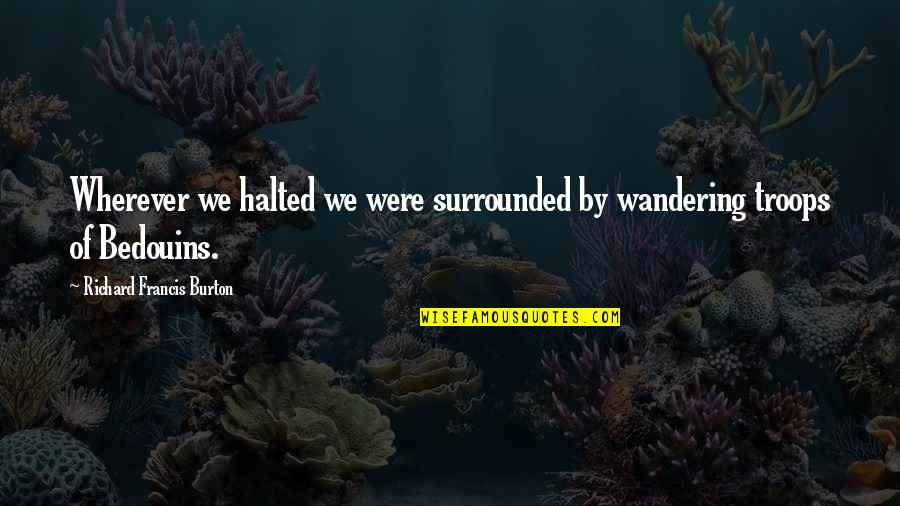 Richard Burton Quotes By Richard Francis Burton: Wherever we halted we were surrounded by wandering