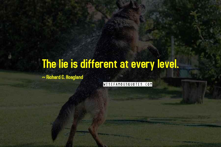 Richard C. Hoagland quotes: The lie is different at every level.