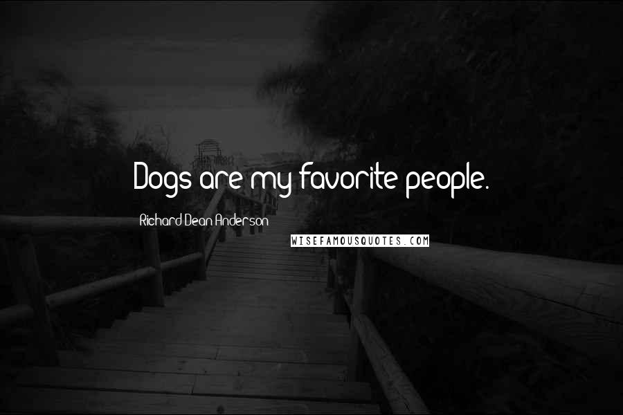 Richard Dean Anderson quotes: Dogs are my favorite people.
