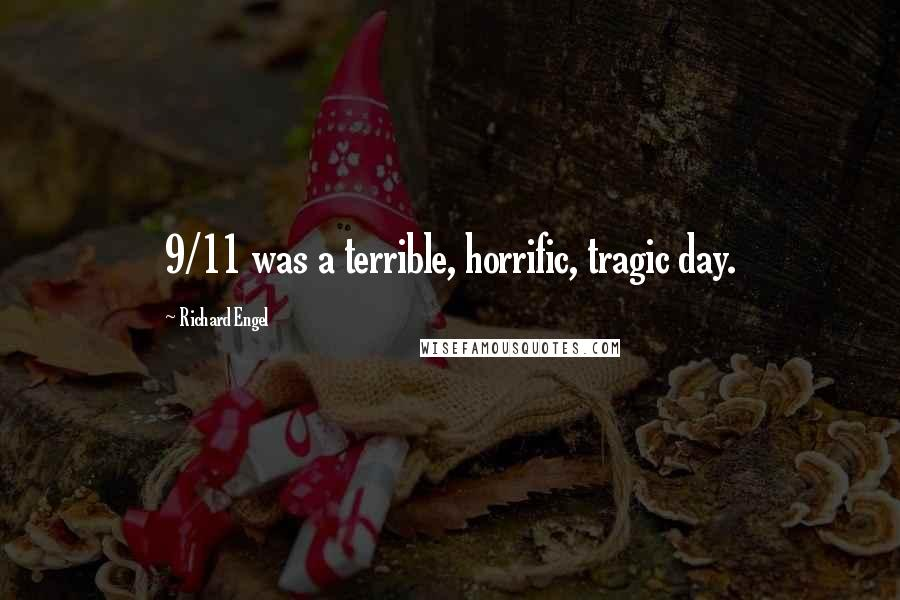 Richard Engel quotes: 9/11 was a terrible, horrific, tragic day.