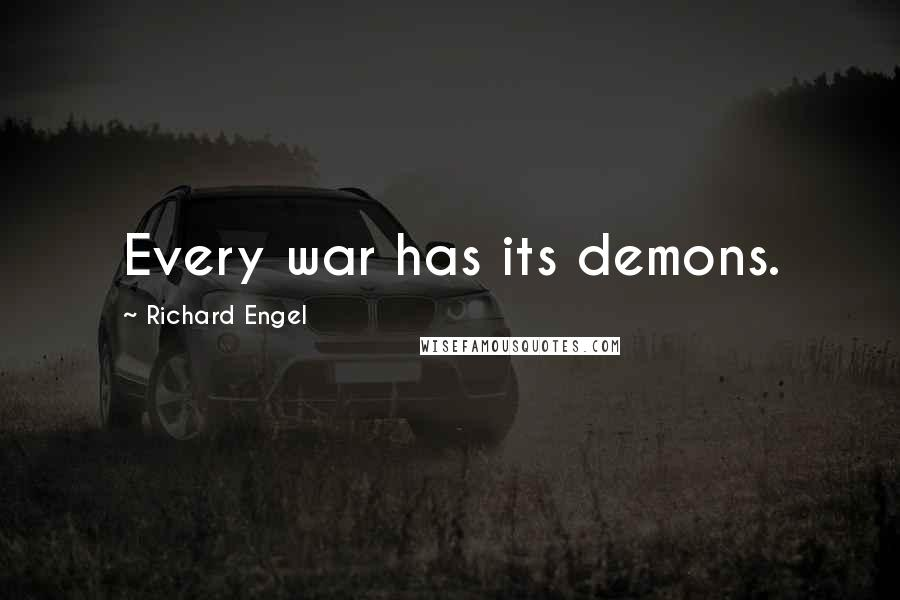 Richard Engel quotes: Every war has its demons.