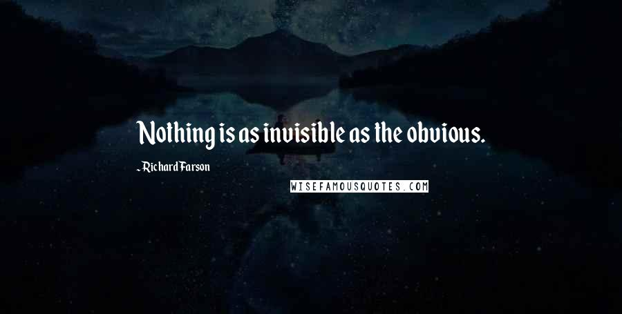 Richard Farson quotes: Nothing is as invisible as the obvious.
