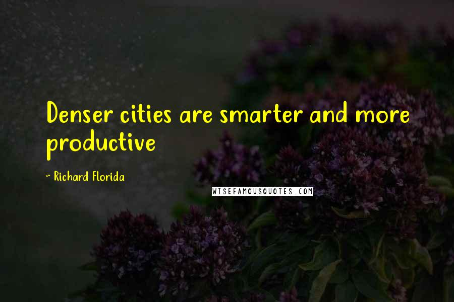 Richard Florida quotes: Denser cities are smarter and more productive