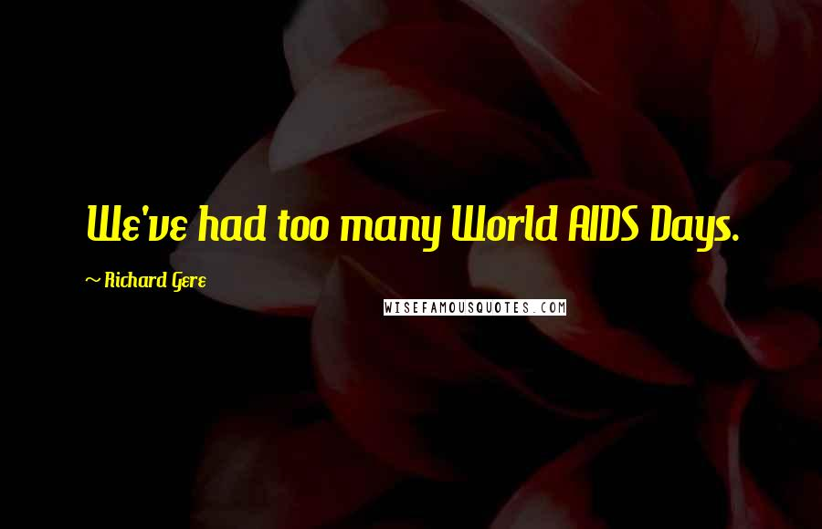 Richard Gere quotes: We've had too many World AIDS Days.