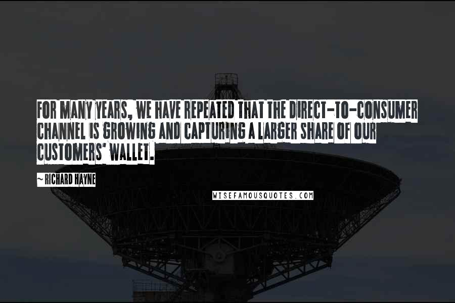 Richard Hayne quotes: For many years, we have repeated that the direct-to-consumer channel is growing and capturing a larger share of our customers' wallet.
