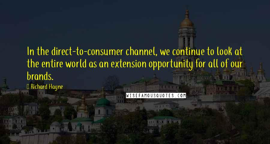 Richard Hayne quotes: In the direct-to-consumer channel, we continue to look at the entire world as an extension opportunity for all of our brands.