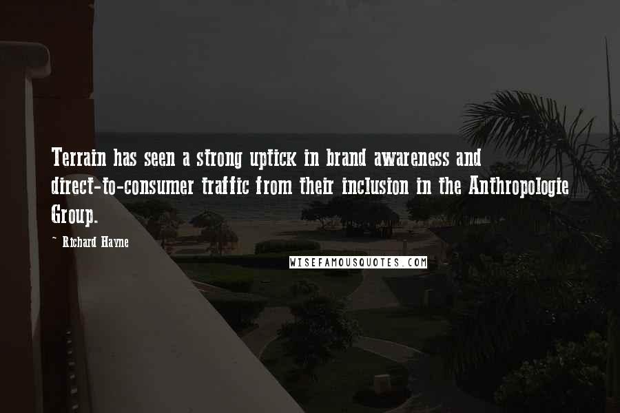 Richard Hayne quotes: Terrain has seen a strong uptick in brand awareness and direct-to-consumer traffic from their inclusion in the Anthropologie Group.