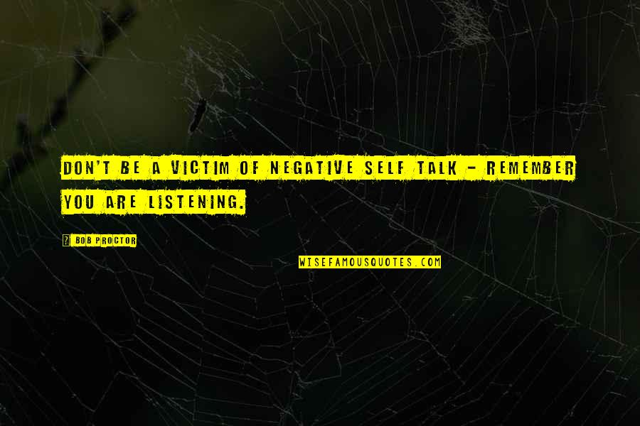 Richard Hoffman Quotes By Bob Proctor: Don't be a VICTIM of negative self talk