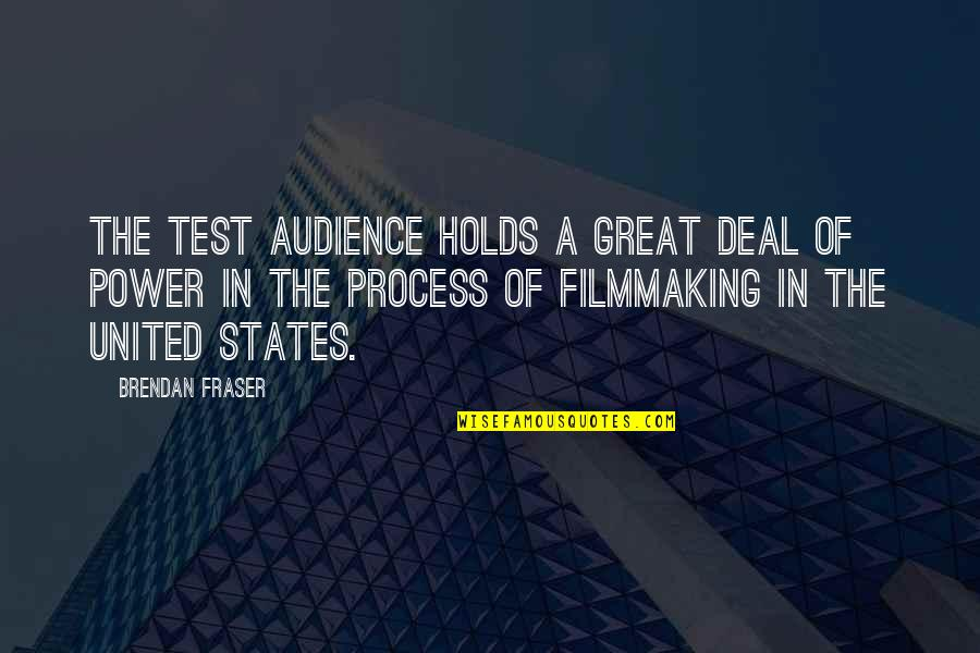 Richard Hoffman Quotes By Brendan Fraser: The test audience holds a great deal of