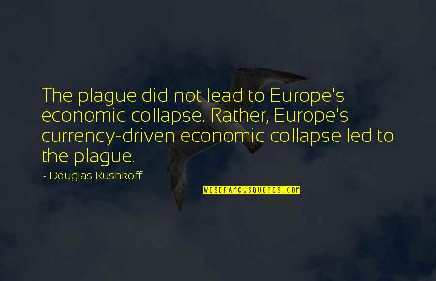 Richard Hoffman Quotes By Douglas Rushkoff: The plague did not lead to Europe's economic