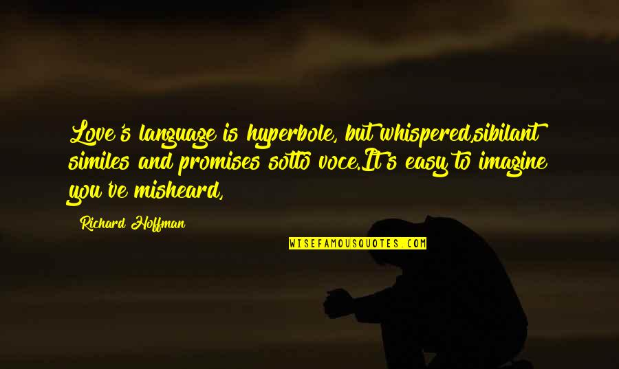 Richard Hoffman Quotes By Richard Hoffman: Love's language is hyperbole, but whispered,sibilant similes and