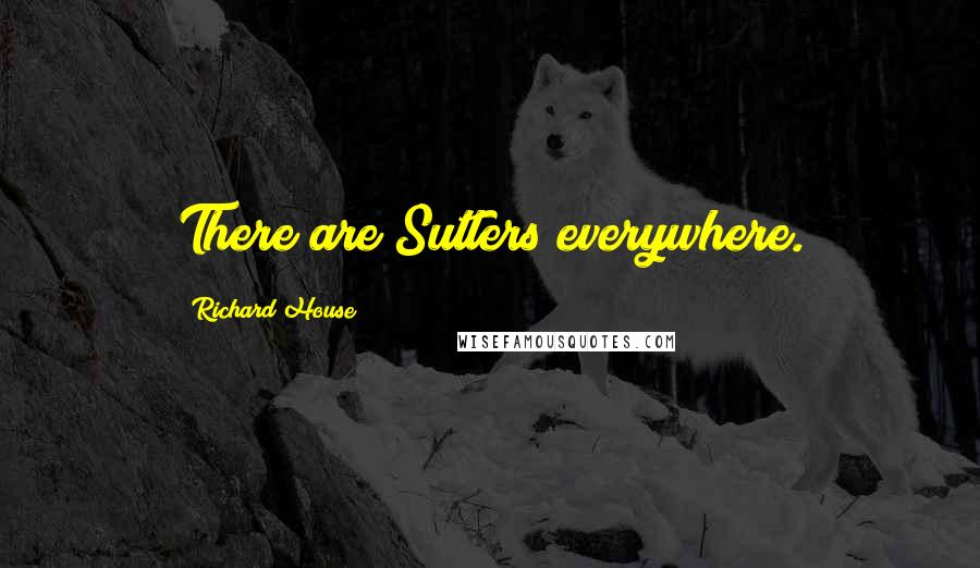 Richard House quotes: There are Sutlers everywhere.