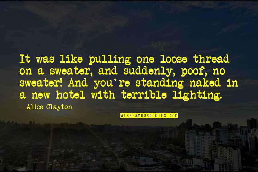 Richard Ii Quotes By Alice Clayton: It was like pulling one loose thread on