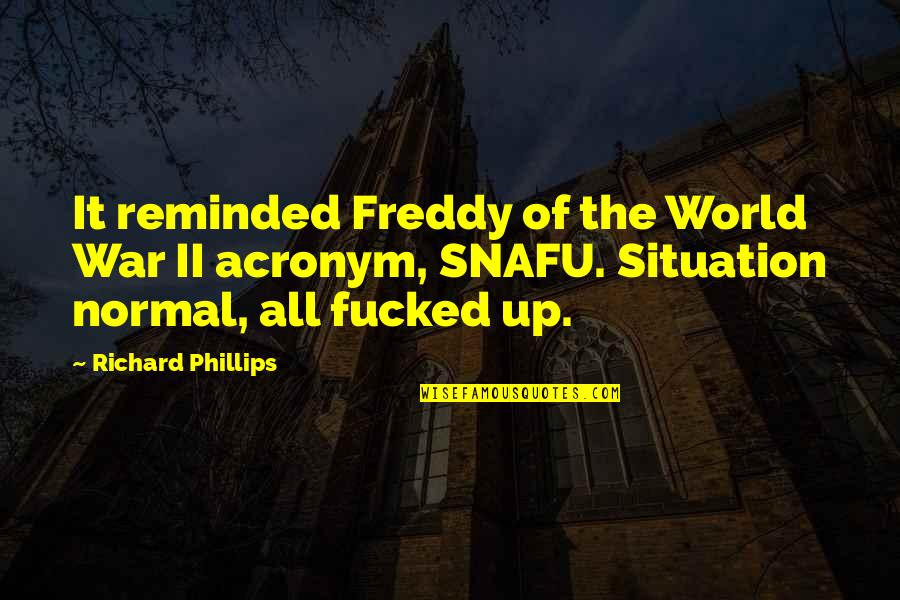 Richard Ii Quotes By Richard Phillips: It reminded Freddy of the World War II