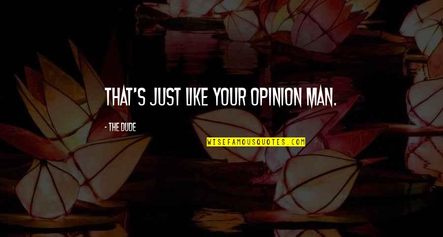 Richard Ii Quotes By The Dude: That's just like your opinion man.