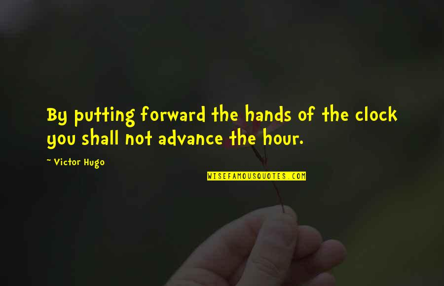 Richard Ii Quotes By Victor Hugo: By putting forward the hands of the clock