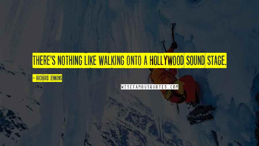 Richard Jenkins quotes: There's nothing like walking onto a Hollywood sound stage.