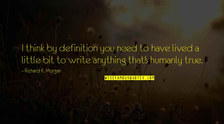 Richard K Morgan Quotes By Richard K. Morgan: I think by definition you need to have