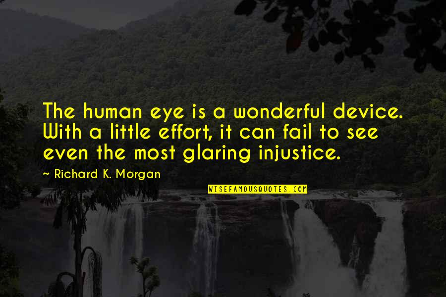 Richard K Morgan Quotes By Richard K. Morgan: The human eye is a wonderful device. With