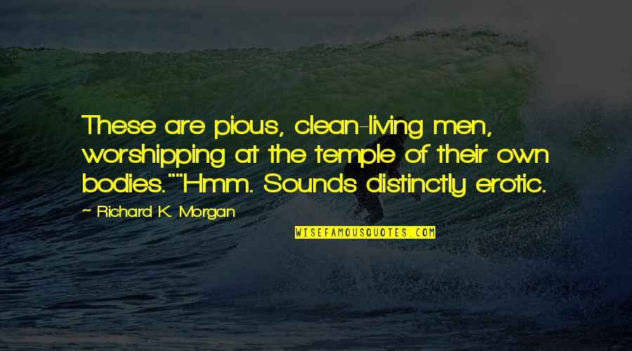 Richard K Morgan Quotes By Richard K. Morgan: These are pious, clean-living men, worshipping at the
