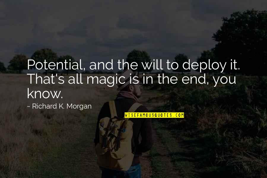 Richard K Morgan Quotes By Richard K. Morgan: Potential, and the will to deploy it. That's